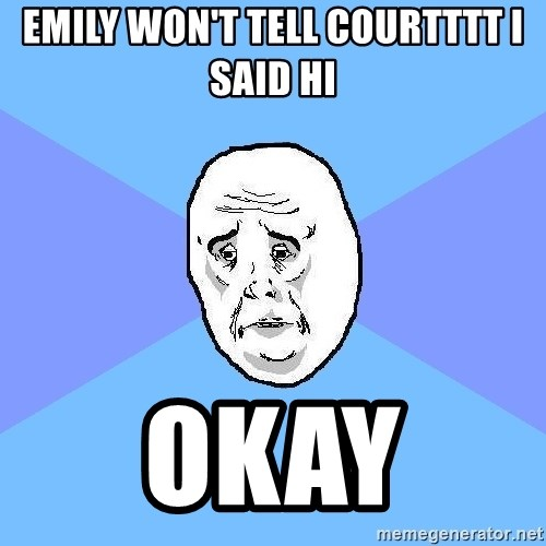 Okay Guy - EMILY WON'T TELL COURTTTT I SAID HI  OKAY