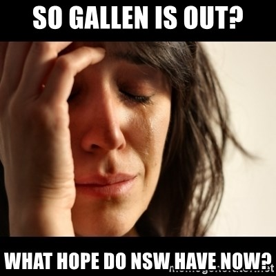 crying girl sad - SO GALLEN IS OUT? WHAT HOPE DO NSW HAVE NOW?