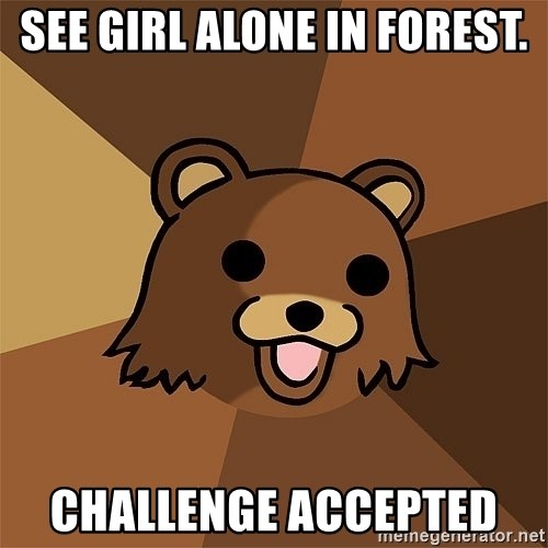 Pedobear81 - see girl alone in forest. challenge accepted
