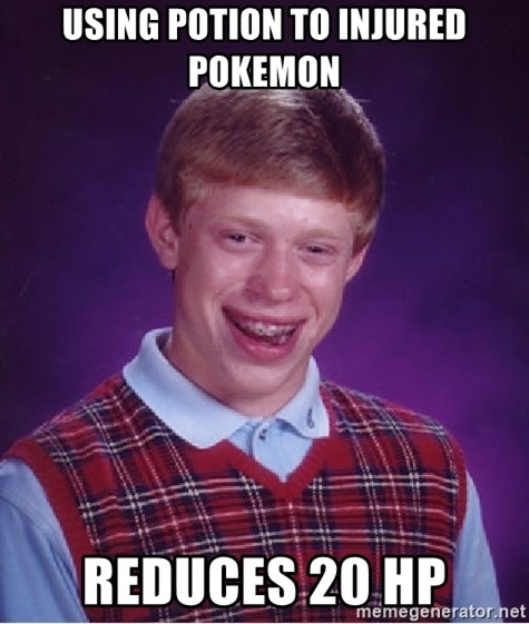 Bad Luck Brian - using potion to injured pokemon reduces 20 hp