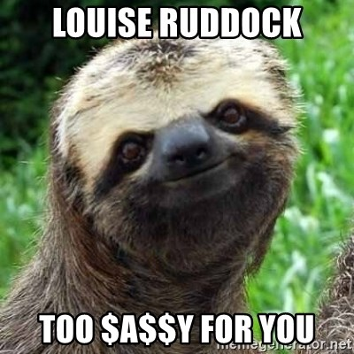 Sarcastic Sloth - Louise Ruddock too $a$$y for you