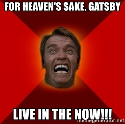 Angry Arnold - FOR HEAVEN'S SAKE, GATSBY LIVE IN THE NOW!!!