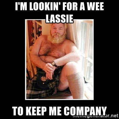 Sexy Scotsman - I'm LOOKIN' FOR A WEE LASSIE TO KEEP ME COMPANY