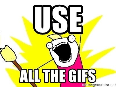 X ALL THE THINGS - Use all the gifs