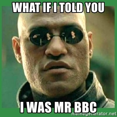 Matrix Morpheus - What if I told you I was Mr BBC
