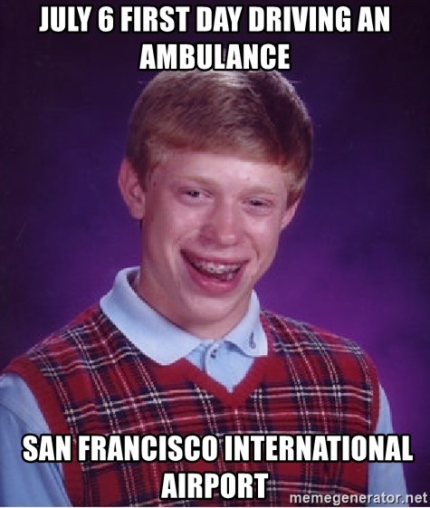 Bad Luck Brian - July 6 FIRST DAY driving an ambulance  San Francisco International Airport
