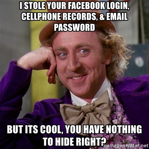 Willy Wonka - I STOLE YOUR FACEBOOK LOGIN, CELLPHONE RECORDS, & EMAIL PASSWORD But its cool, you have nothing to hide right?