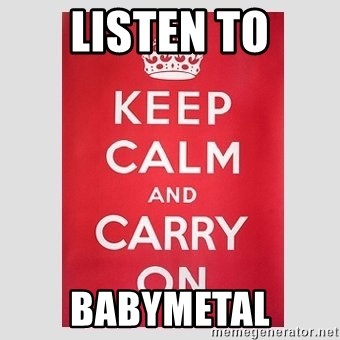 Keep Calm - Listen to Babymetal
