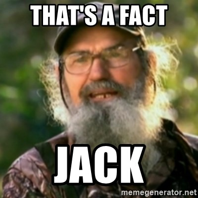 Duck Dynasty - Uncle Si  - THAT'S A FACT  JACK