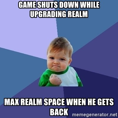 Success Kid - Game shuts down while upgrading realm Max realm space when he gets back