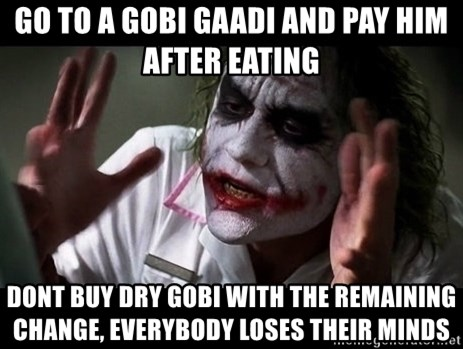 joker mind loss - go to a gobi gaadi and pay him after eating dont buy dry gobi with the remaining change, everybody loses their minds