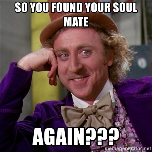 Willy Wonka - so you found your soul mate again???