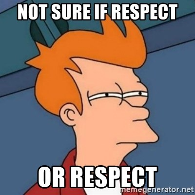 Not sure if troll - Not sure if respect or respect