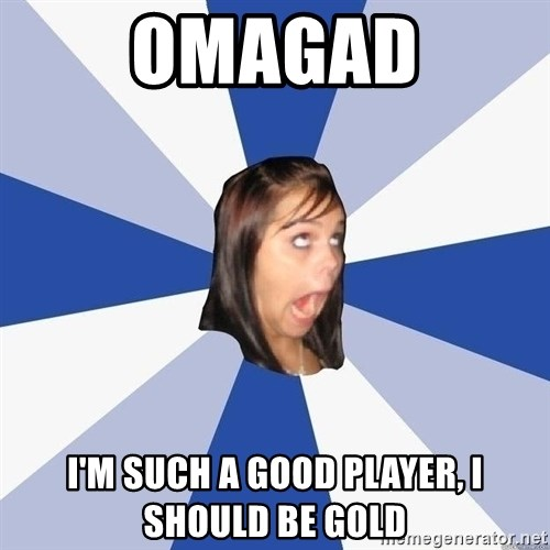 Annoying Facebook Girl - OMAGAD i'm such a good player, I should be gold