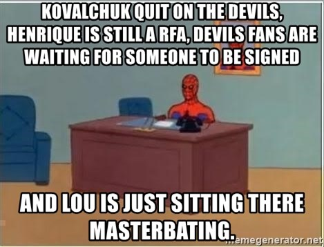 Spiderman Desk - Kovalchuk quit on the devils, Henrique is still a RFA, Devils fans are waiting for someone to be signed And Lou is just sitting there masterbating.