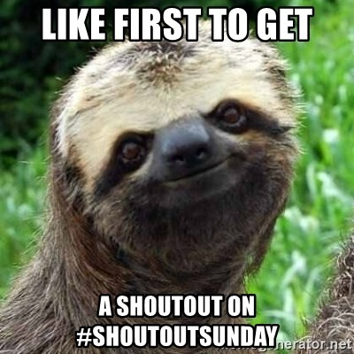 Sarcastic Sloth - LIKE FIRST TO GET A SHOUTOUT ON #SHOUTOUTSUNDAY