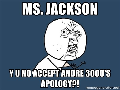 Y U No - MS. Jackson Y U NO ACCEPT ANDRE 3000's Apology?!