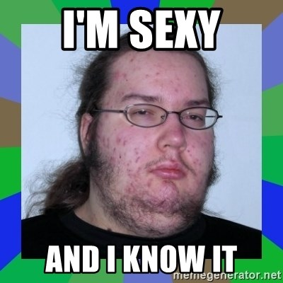 Neckbeard - I'm Sexy and I know it