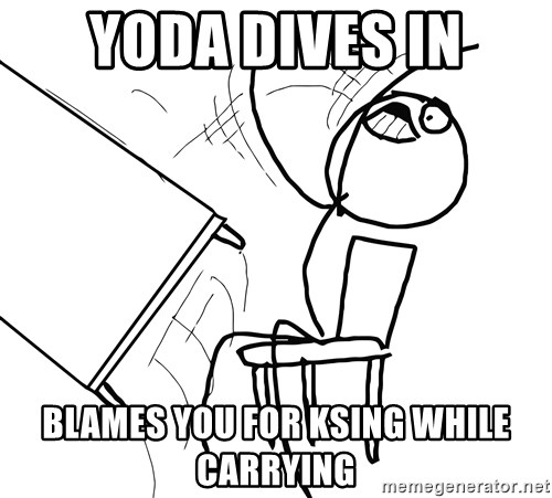 Desk Flip Rage Guy - yoda dives in blames you for ksing while carrying