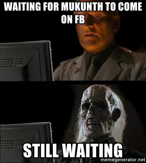 Waiting For - Waiting for mukunth to come on fb still waiting