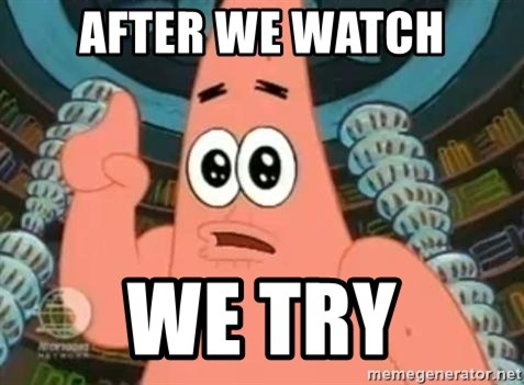 Patrick Says - after we watch we try