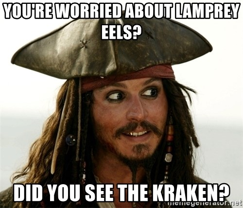 Jack.Sparrow. - You're Worried about lamprey eels? Did you see the Kraken?