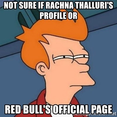 Not sure if troll - NOT SURE IF Rachna Thalluri's profile Or RED BULL'S OFFICIAL PAGE