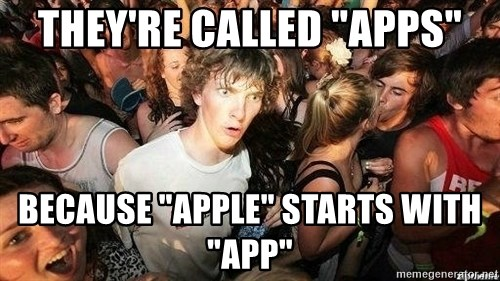"""-Sudden Clarity Clarence - THEY're called """"apps"""" because """"apple"""" starts with """"app"""""""