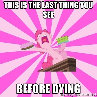Pinkie Pie Assualt - THIS IS THE LAST THING YOU SEE BEFORE DYING