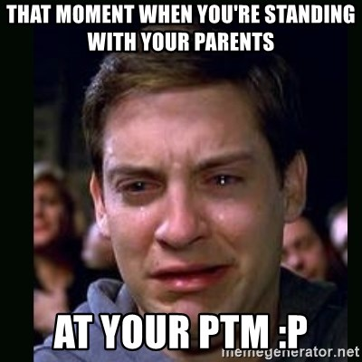 crying peter parker - THat moment when you're standing with your parents at your ptm :P