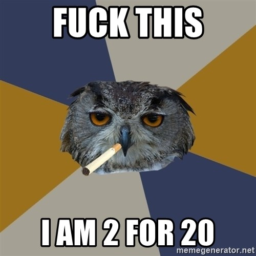 Art Student Owl - fuck this i am 2 for 20