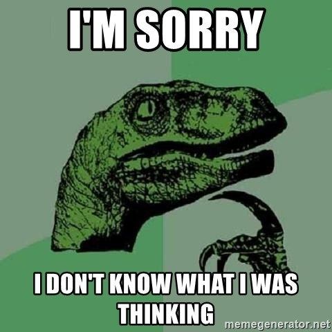 Philosoraptor - I'm sorry I don't know what I was thinking