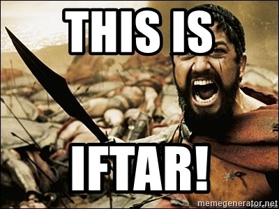 This Is Sparta Meme - THIS IS IFTAR!