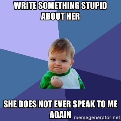 Success Kid - write something stupid about her she does not ever speak to me again