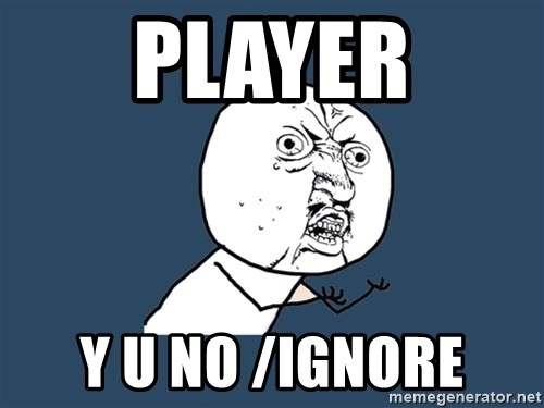 Y U No - PLAYER Y U NO /IGNORE