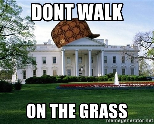 scumbag whitehouse - dont walk on the grass