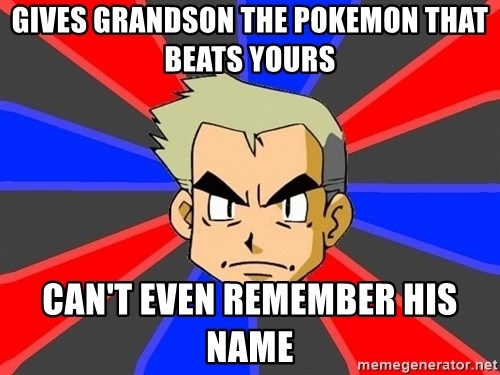 Professor Oak - Gives Grandson the pokemon that beats yours Can't even remember his name