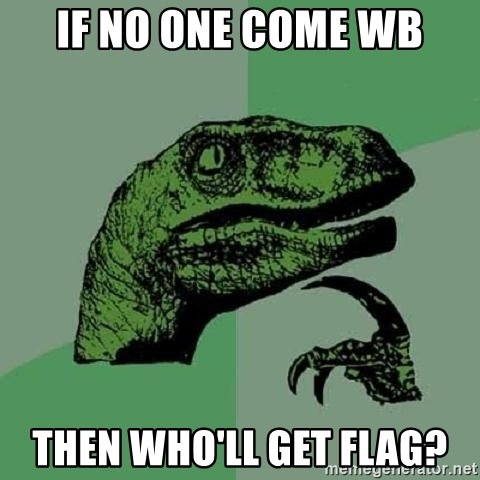 Philosoraptor - if no one come wb then who'll get flag?