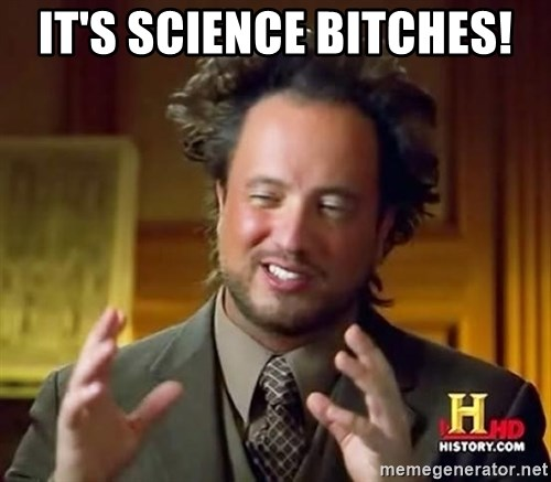 Ancient Aliens - It's science bitches!