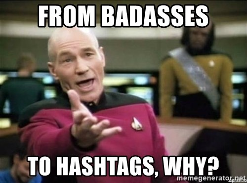 Picard why the fuck - from badasses to hashtags, why?