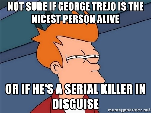 Futurama Fry - Not sure if George Trejo is the nicest person alive Or if he's a serial killer in disguise