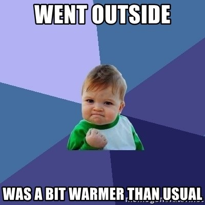 Success Kid - went outside was a bit warmer than usual