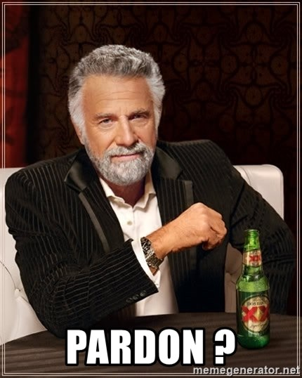 The Most Interesting Man In The World -  PARDON ?