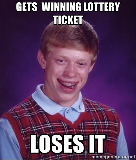 Bad Luck Brian - Gets  winning lottery ticket LOSES IT