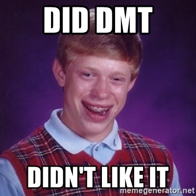 Bad Luck Brian - DID DMT  DIDN'T LIKE IT