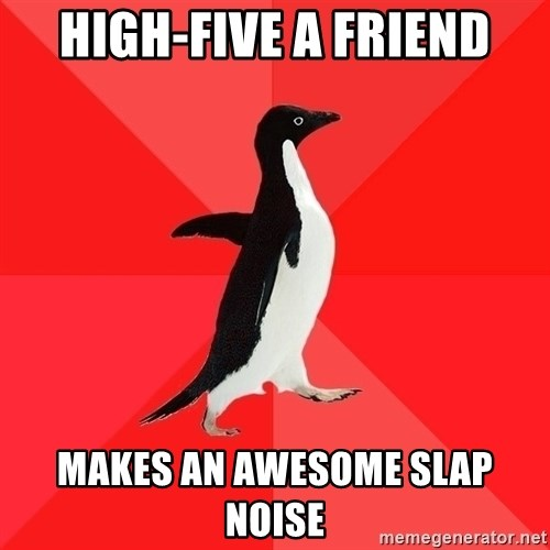 Socially Awesome Penguin - high-five a friend makes an awesome slap noise