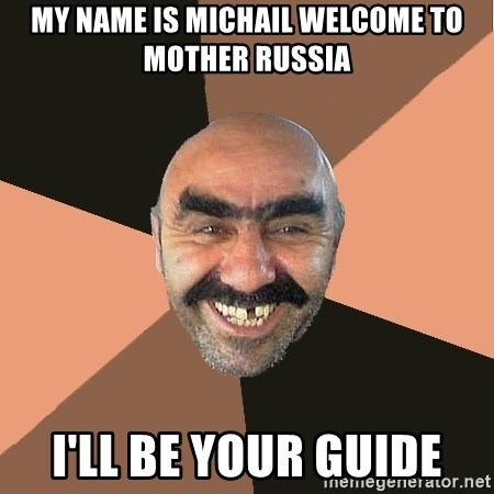 Provincial Man - My name is michail Welcome to mother russia I'll be your guide