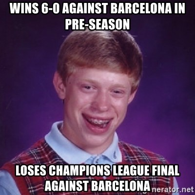 Bad Luck Brian - WINS 6-0 against BARCELONA IN PRE-SEASON LOSES CHAMPIONS LEAGUE FINAL AGAINST BARCELONA