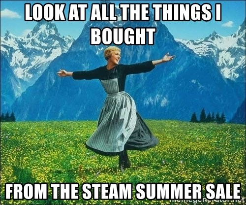Look at all the things - Look at all the things i bought  from the steam summer sale