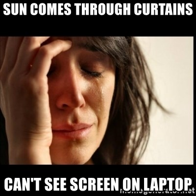 First World Problems - Sun comes through curtains can't see screen on laptop